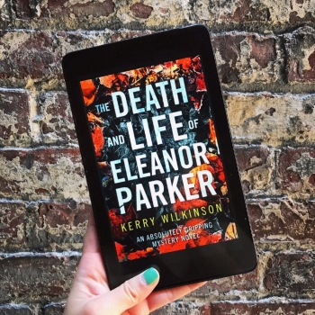 The Death and Life of Eleanor Parker by Kerry Wilkinson